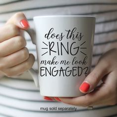DIY Mug Decal: Does this ring make me look engaged? by Rebecca Lane Graphics on Etsy!