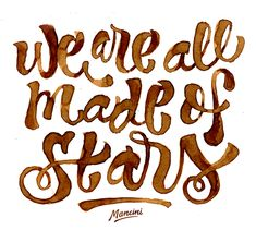 We are all made of stars – Coffee hand-lettering by Gustavo Mancini.