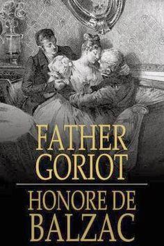 Title: Father Goriot Author: Honoré de Balzac Genre: Novel Published: 1835