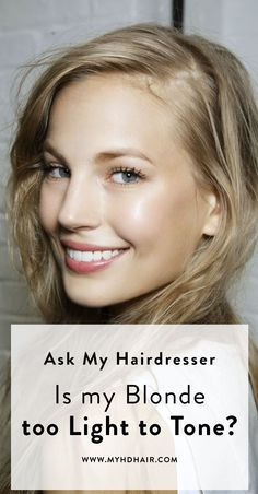 Ask My Hairdresser: Is my Blonde too light to Tone?