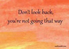 Don't look back, you're not going that way.