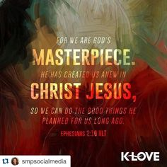 #Repost @smpsocialmedia with @repostapp.  VERSE OF THE DAY via @youversion  ENCOURAGING WORD OF THE DAY via @kloveradio  For we are His creation created in Christ Jesus for good works which God prepared ahead of time so that we should walk in them. Ephesians 2:10 HCSB  by its_a_god_kinda_life