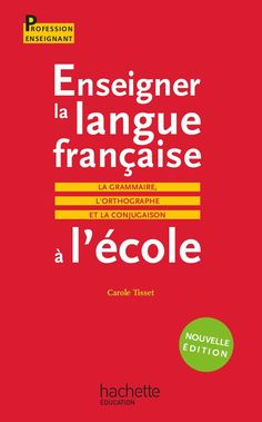 Enseigner la langue française à l'école - La grammaire, l'orthographe et la conjugaison يهدف هذا الكتاب إلى تسل. Learn French Beginner, French For Beginners, French Articles, French Resources, Spelling And Grammar, Grammar Lessons, Teaching French, Teacher Sites, Libros