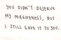 "pretty-words-blog: ""You didn't deserve my forgiveness… """
