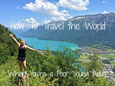 How to Travel the World When You're a Poor Young Adult