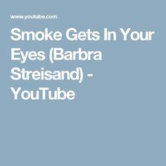 Smoke Gets In Your Eyes (Barbra Streisand) - YouTube