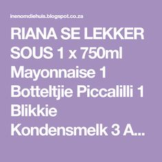 RIANA SE LEKKER SOUS 1 x 750ml Mayonnaise 1 Botteltjie Piccalilli 1 Blikkie Kondensmelk 3 Agurkies[gerkins] ...