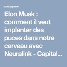 Elon Musk : comment il veut implanter des puces dans notre cerveau avec Neuralink  - Capital.fr