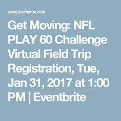 Get Moving: NFL PLAY 60 Challenge Virtual Field Trip Registration, Tue, Jan 31, 2017 at 1:00 PM | Eventbrite