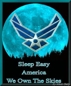 """U.S. AIR FORCE: """"Sleep Easy America. We Own The Skies."""" ______________________________ Posted by Dr. Veronica Lee, DNP (Depew/Buffalo, NY, US)"""