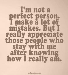 how I really am. I make mistakes but I am me. Real life.
