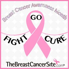 Go, Fight, Cure! The Breast Cancer Site, #TheBreastCancerSite #BCAware