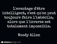 Il faut être intelligent pour le comprendre ;D   #quote #WoodyAllen
