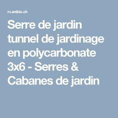 Serre de jardin tunnel de jardinage en polycarbonate 3x6 - Serres & Cabanes de jardin