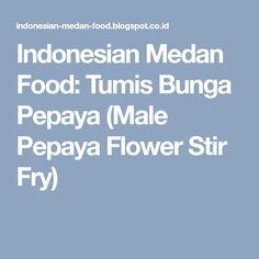 Indonesian Medan Food: Tumis Bunga Pepaya (Male Pepaya Flower Stir Fry)