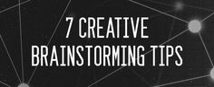 7 Creative Brainstorming Tips