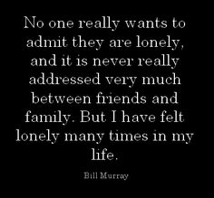No one really wants to admit they are lonely, and...