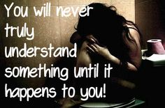 Think twice before you tell a rape victim you 'understand'. If you've never been raped, you DON'T understand!
