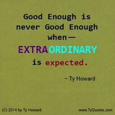 Extraordinary Quotes. Quotes on Extraordinary. Quotes on Being Extraordinary. Quotes on Expecting Extraordinary. motivational quotes. inspirational quotes. empowerment quotes. Ty Howard. ( MOTIVATIONmagazine.com )