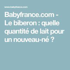 Babyfrance.com - Le biberon : quelle quantité de lait pour un nouveau-né ?