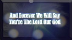 The Lord Our God Kristian Stanfill Passion 2013 w/ lyrics