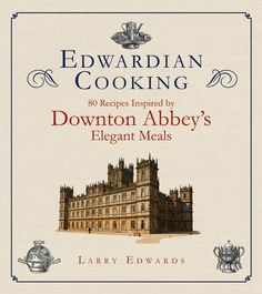 Downton Abbey Gift Ideas for Fans - Edwardian Cooking: 80 Recipes $16.64