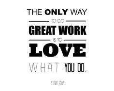 steve jobs quote - free printable (with other typography signs) The only way to do Great Work is to Love what you do