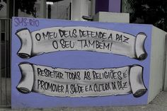 a message of peace-- I love Rio <3  this one i took in a large avenue in Quintino Bocaiuva, Rio de Janeiro, Brazil- means that we are equals no matter which religion we have