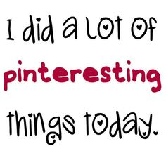 I did a lot of pinteresting things today. (And that's about all I did.) #funny story #gags #funny photos| http://my-justforgags-collections.blogspot.com
