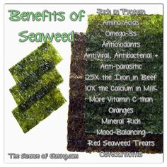 A member of the algae family, edible seaweed typically comes in three varieties: brown, red and green. The most commonly eaten (and researched) are the brown varieties such as kelp and wakame, followed by red seaweed, which like nori, which is what most sushi chefs use.