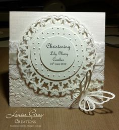 Louise Gray Creations: White on White, spellbinders butterfly circles, beautiful christening card! Confirmation Cards, Baptism Cards, Christening Card, Wedding Anniversary Cards, Wedding Cards, Kids Cards, Baby Cards, First Communion Cards, Spellbinders Cards