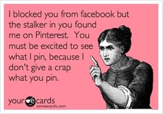 """Can I change that last part from instead of """"not caring what you pin"""" to its f*cking pathetic, seriously creepy and completely psychotic.How low and boring is one's life to stalk another?"""