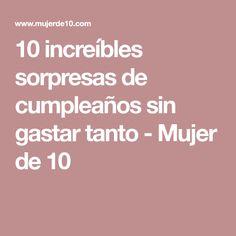 10 increíbles sorpresas de cumpleaños sin gastar tanto - Mujer de 10