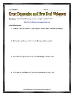This 6 page document contains a webquest and teachers key related to the basics of the New Deal during the Great Depression. It contains 10 questions from the history.com website.  Your students will learn about the role of the different programs created by Franklin Roosevelt during the Great Depression that were part of the New Deal and which sought to bring the country out of economic collapse. They will learn the significance of the New Deal and it's role in the Great Depression.