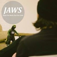 JAWS - Think Too Much, Feel Too Little by J A W S on SoundCloud