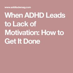 When ADHD Leads to Lack of Motivation: How to Get It Done
