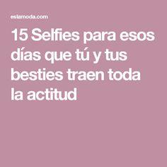 15 Selfies para esos días que tú y tus besties traen toda la actitud