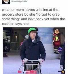 Me anytime my mum goes shopping