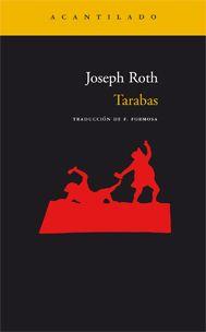 'Tarabas', Joseph Roth. Un hombre nada común, guerrero aterrador, supersticioso, antisemita, rey y vagabundo, un huésped extraño en la tierra
