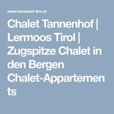 Chalet Tannenhof | Lermoos Tirol | Zugspitze Chalets, Zugspitze, Viajes