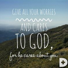 Give all your worries and cares to God, for He cares about you. -1 Peter 5:7 www.danielplan.com