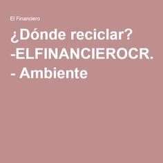 ¿Dónde reciclar? -ELFINANCIEROCR.com - Ambiente Financial Statement