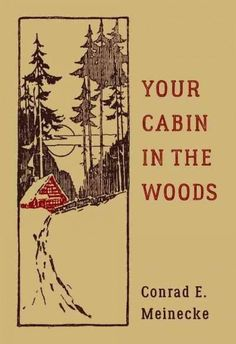 Ever dream of escaping to a cozy cabin in the great outdoors? This unique bind-up of Conrad Meinecke's classic works helps make that a reality, while imparting a deeper appreciation of nature and of b