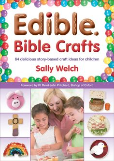 Edible Bible Crafts- linking Bible stories with the fun and yumminess of food! The recipes use readily available ingredients and equipment, require no cooking during the craft session and can be used in a variety of situations, including Sunday schools, midweek clubs and Messy Church events.