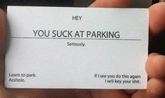 You suck at parking. I need some of these cards.