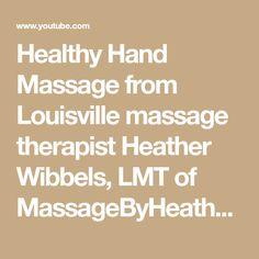 Healthy Hand Massage from Louisville massage therapist Heather Wibbels, LMT of MassageByHeather.com - YouTube