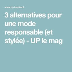 3 alternatives pour une mode responsable (et stylée) - UP le mag