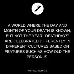 This actually would be pretty cool. And like as you are growing old with your soulmate every death day it gets more scary because it might be the day they leave you