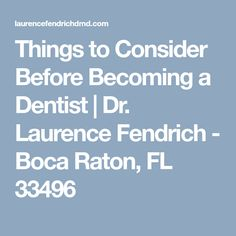 Things to Consider Before Becoming a Dentist | Dr. Laurence Fendrich - Boca Raton, FL 33496