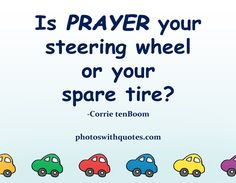 funny prayer quotes | Picture Quote | Is prayer your steering wheel or your spare tire?